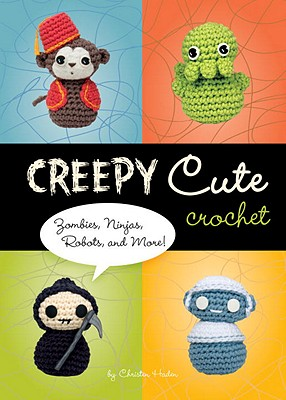 Creepy Cute Crochet: Zombies, Ninjas, Robots, and More! (Hardcover) By Christen Haden