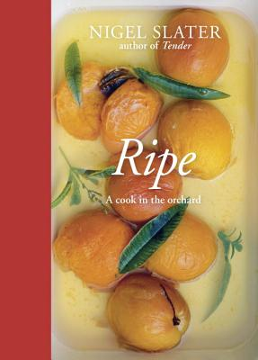 Ripe: A Cook in the Orchard [A Cookbook] Cover Image