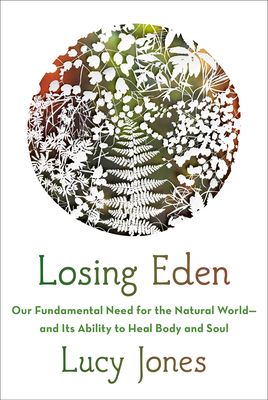Losing Eden: Our Fundamental Need for the Natural World --and Its Ability to Heal Body and Soul Cover Image