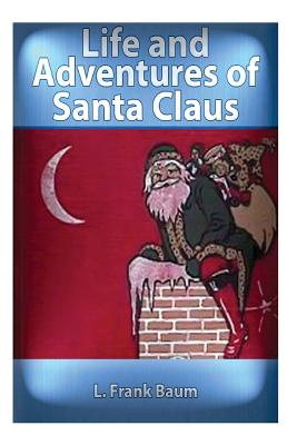 The Life and Adventures of Santa Claus (1902) by: L. Frank Baum (Original Version Cover Image