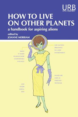 How to Live on Other Planets: A Handbook for Aspiring Aliens Cover Image