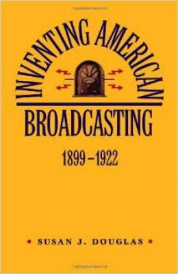 Cover for Inventing American Broadcasting, 1899-1922 (Johns Hopkins Studies in the History of Technology #9)