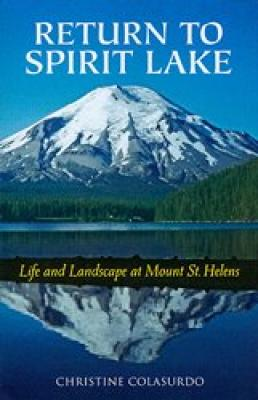 Return to Spirit Lake: Life and Landscape at Mount St. Helens Cover Image