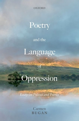 Poetry and the Language of Oppression: Essays on Politics and Poetics Cover Image