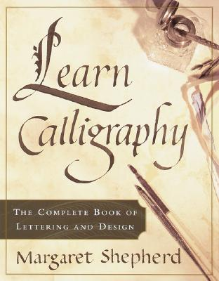 Learn Calligraphy: The Complete Book of Lettering and Design Cover Image
