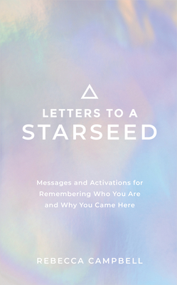 Letters to a Starseed: Messages and Activations for Remembering Who You Are and Why You Came Here Cover Image