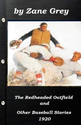The Redheaded Outfield and Other Baseball Stories by Zane Grey 1920 (Original Ve Cover Image