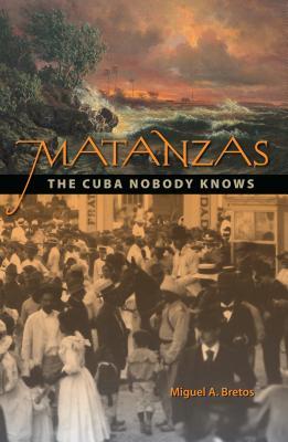 Matanzas: The Cuba Nobody Knows Cover Image