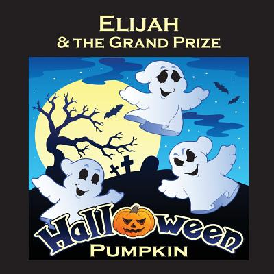 Elijah & the Grand Prize Halloween Pumpkin (Personalized Books for Children) Cover Image