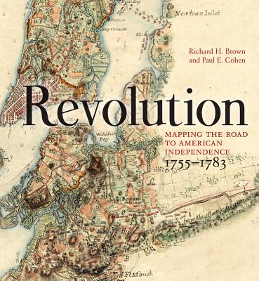 Revolution: Mapping the Road to American Independence, 1755-1783 Cover Image