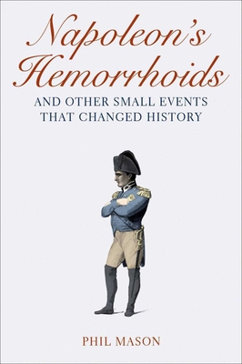 Napoleon's Hemorrhoids: And Other Small Events That Changed History Cover Image