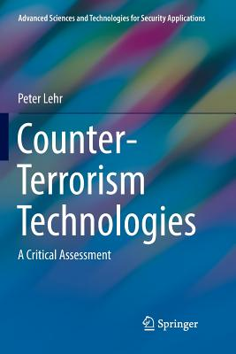 Counter-Terrorism Technologies: A Critical Assessment (Advanced Sciences and Technologies for Security Applications) Cover Image