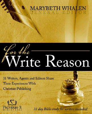 For the Write Reason: 31 Writers, Agents and Editors Share Their Experiences with Christian Publishing Cover Image