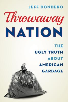 Throwaway Nation: The Ugly Truth about American Garbage Cover Image