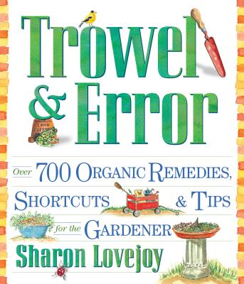Trowel and Error: Over 700 Organic Remedies, Shortcuts, and Tips for the Gardener Cover Image