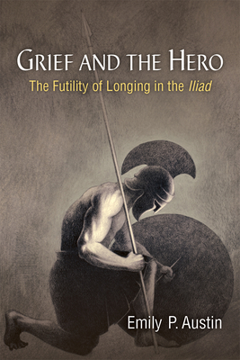 Grief and the Hero: The Futility of Longing in the Iliad Cover Image
