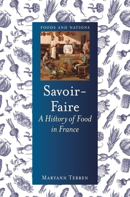 Savoir-Faire: A History of Food in France (Foods and Nations) Cover Image