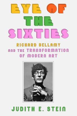 Eye of the Sixties: Richard Bellamy and the Transformation of Modern Art Cover Image