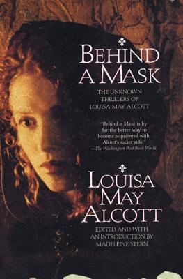 Behind a Mask: The Unknown Thrillers Of Louisa May Alcott Cover Image