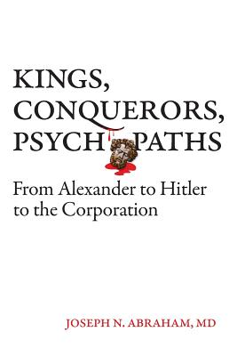 Kings, Conquerors, Psychopaths: From Alexander to Hitler to the Corporation Cover Image