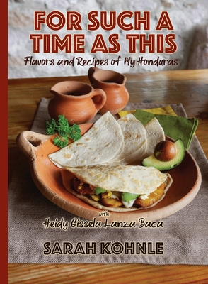 For Such a Time as This: Flavors and Recipes from My Honduras Cover Image