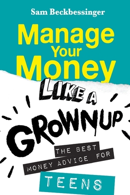 Manage Your Money Like a Grownup: The best money advice for Teens Cover Image