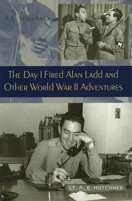 The Day I Fired Alan Ladd and Other World War II Adventures Cover