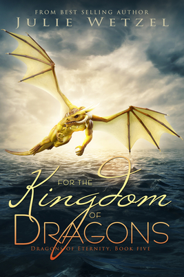 For the Kingdom of Dragons (Dragons of Eternity #5) Cover Image