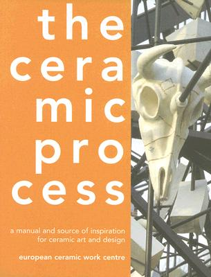The Ceramic Process: A Manual and Source of Inspiration for Ceramic Art and Design Cover Image