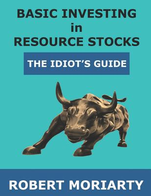 Basic Investing in Resource Stocks: The Idiot's Guide Cover Image
