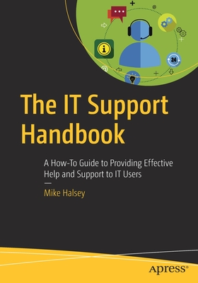 The It Support Handbook: A How-To Guide to Providing Effective Help and Support to It Users Cover Image