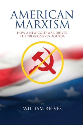 American Marxism: Our New Cold War Drives the Progressives' Agenda Cover Image
