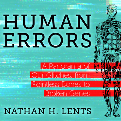 Human Errors: A Panorama of Our Glitches, from Pointless Bones to Broken Genes Cover Image