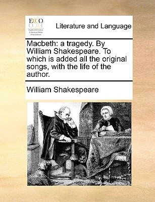 Macbeth: A Tragedy. by William Shakespeare. to Which Is Added All the Original Songs, with the Life of the Author. Cover Image
