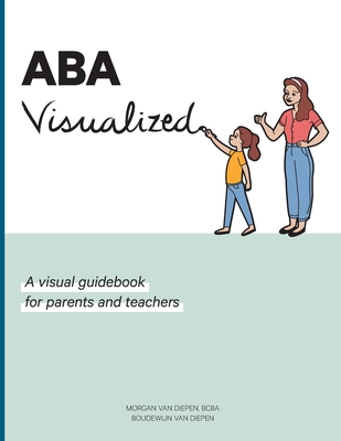 ABA Visualized: A visual guidebook for parents and teachers Cover Image
