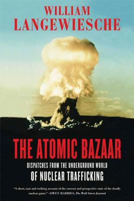 The Atomic Bazaar: Dispatches from the Underground World of Nuclear Trafficking Cover Image