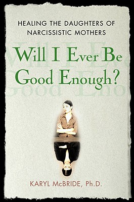 Will I Ever Be Good Enough?: Healing the Daughters of Narcissistic Mothers Cover Image