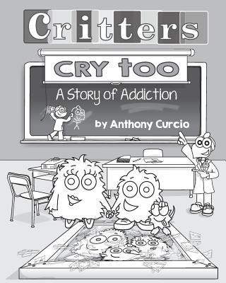 Critters Cry Too: Explaining Addiction to Children (Picture Book) Cover Image