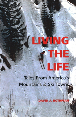 Living the Life: Tales from America's Mountains & Ski Towns Cover Image