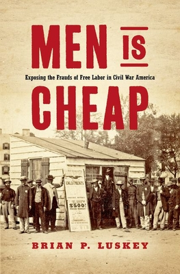 Men Is Cheap: Exposing the Frauds of Free Labor in Civil War America Cover Image