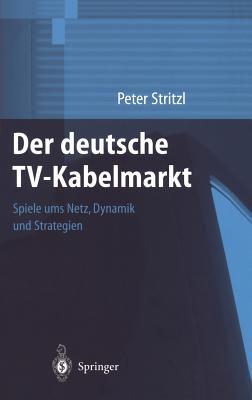 Der Deutsche Tv-Kabelmarkt: Spiele Ums Netz Dynamik Und Strategien Cover Image