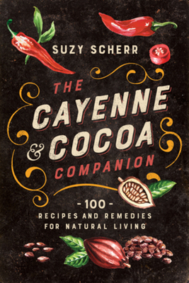 The Cayenne & Cocoa Companion: 100 Recipes and Remedies for Natural Living Cover Image