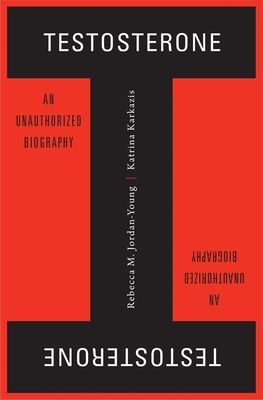 Testosterone: An Unauthorized Biography Cover Image
