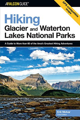 Hiking Glacier and Waterton Lakes National Parks, 3rd: A Guide to More Than 60 of the Area's Greatest Hiking Adventures Cover Image