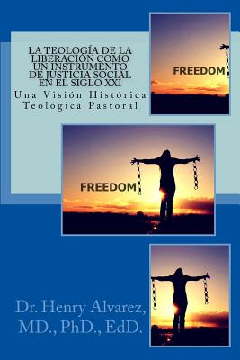 La Teologia de la Liberacion Como un Instrumento de Justicia Social en el Siglo XXI: Una Visión Histórica - Teológica Pastoral Cover Image