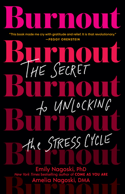 Burnout: The Secret to Unlocking the Stress Cycle Emily Nagoski, Amelia Nagoski, Ballantine, $17,