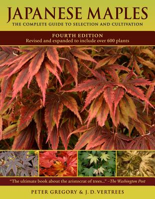 Japanese Maples: The Complete Guide to Selection and Cultivation, Fourth Edition Cover Image