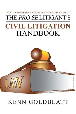 The Pro Se Litigant's Civil Litigation Handbook: How to Represent Yourself in a Civil Lawsuit Cover Image