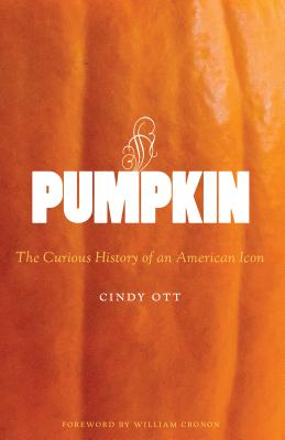 Pumpkin: The Curious History of an American Icon (Weyerhaeuser Environmental Books) Cover Image