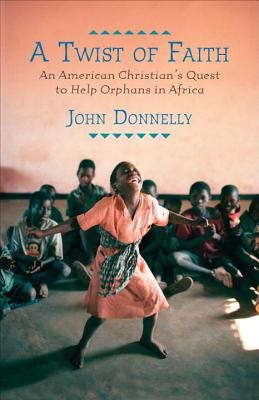 A Twist of Faith: An American Christian's Quest to Help Orphans in Africa Cover Image